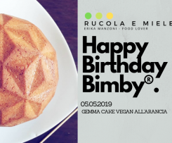 Gemma cake all'arancia (vegan) Happy birthday Bimby®